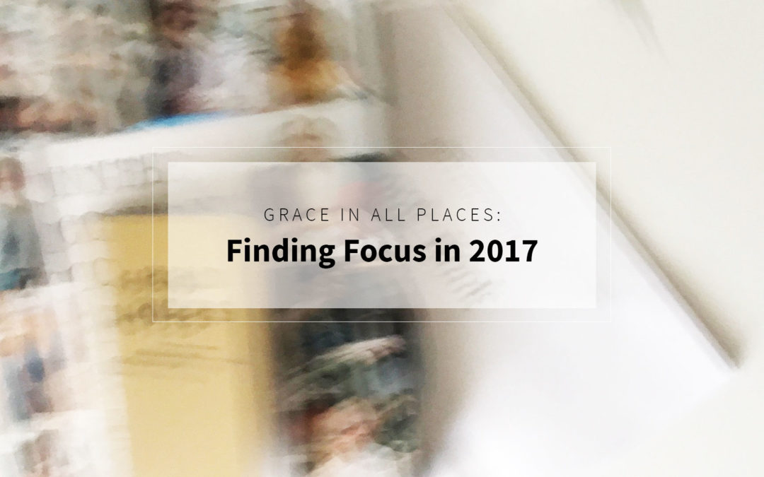 Grace in All Places: Finding Focus in 2017