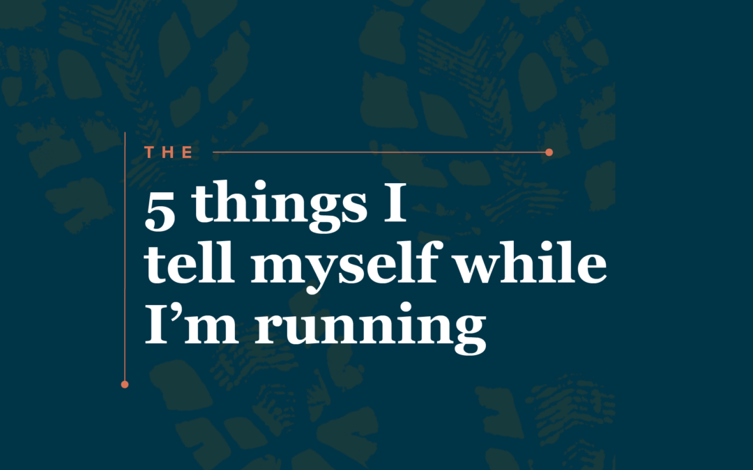 The 5 Things I Tell Myself When I'm Running by Katie Kassel, Graphic & Web Designer