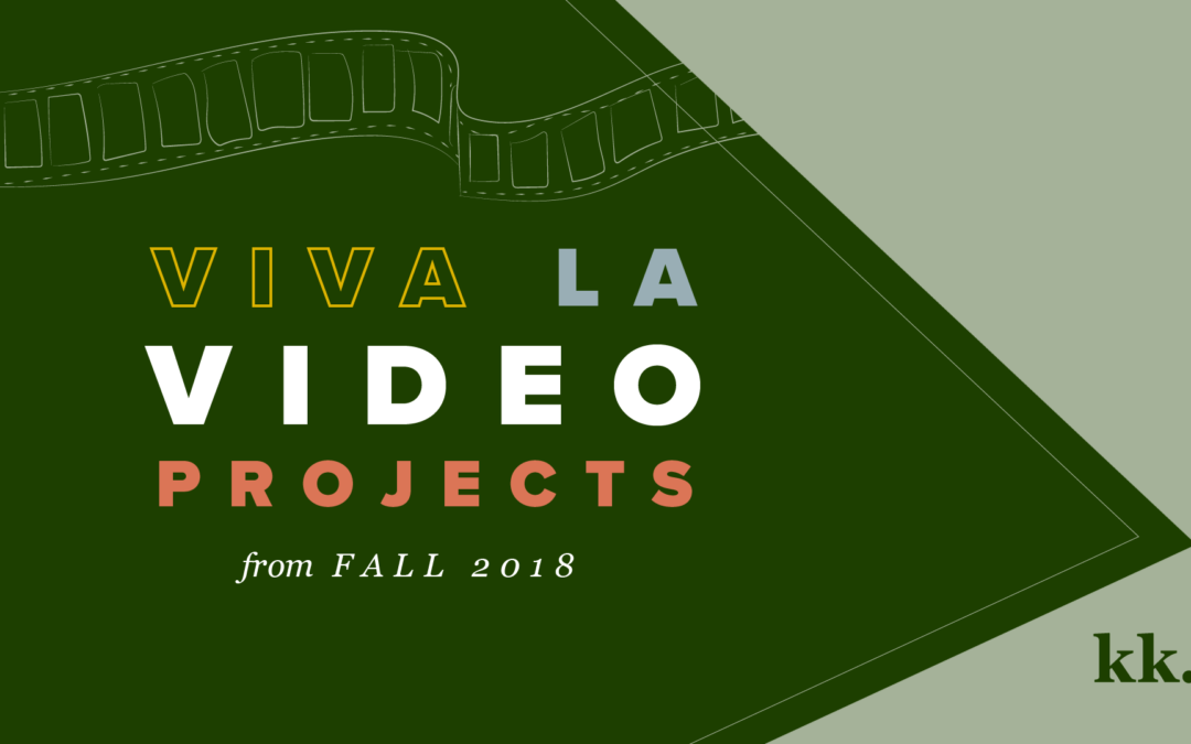 Viva La Video Projects: Videos from Fall 2018 | Katie Kassel, Graphic & Web Designer